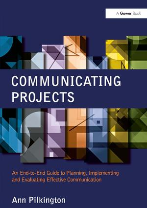 Communicating Projects: An End-to-End Guide to Planning, Implementing and Evaluating Effective Communication (Hardback) book cover