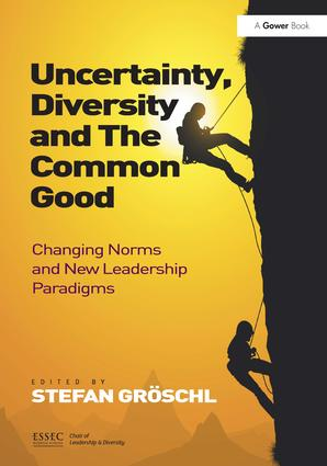 Uncertainty, Diversity and The Common Good: Changing Norms and New Leadership Paradigms, 1st Edition (Hardback) book cover