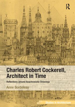 Charles Robert Cockerell, Architect in Time: Reflections around Anachronistic Drawings, 1st Edition (Hardback) book cover