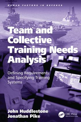 Team and Collective Training Needs Analysis: Defining Requirements and Specifying Training Systems book cover