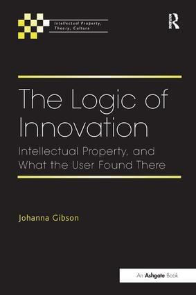 The Logic of Innovation: Intellectual Property, and What the User Found There book cover