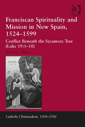 Franciscan Spirituality and Mission in New Spain, 1524-1599: Conflict Beneath the Sycamore Tree (Luke 19:1-10), 1st Edition (Hardback) book cover