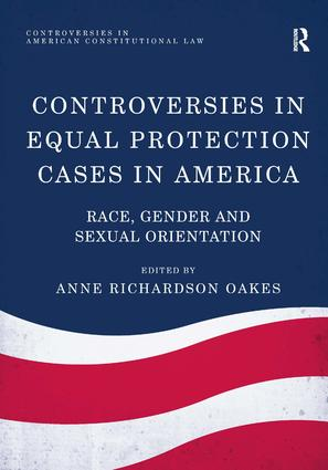 Controversies in Equal Protection Cases in America: Race, Gender and Sexual Orientation, 1st Edition (Hardback) book cover