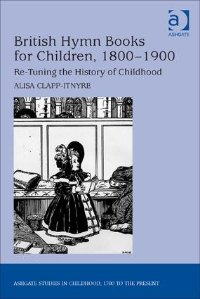 British Hymn Books for Children, 1800-1900: Re-Tuning the History of Childhood, 1st Edition (Hardback) book cover