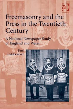 Freemasonry and the Press in the Twentieth Century: A National Newspaper Study of England and Wales, 1st Edition (Hardback) book cover