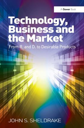Technology, Business and the Market: From R&D to Desirable Products, 1st Edition (Hardback) book cover