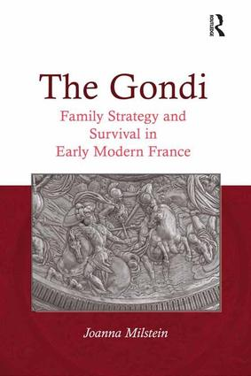 The Gondi: Family Strategy and Survival in Early Modern France, 1st Edition (Hardback) book cover