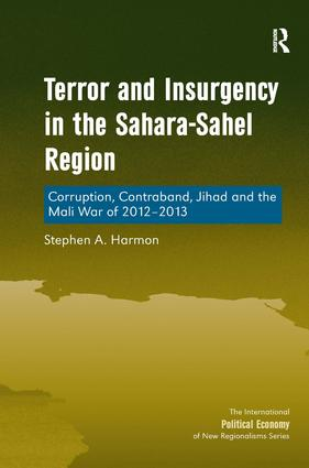 Terror and Insurgency in the Sahara-Sahel Region: Corruption, Contraband, Jihad and the Mali War of 2012-2013 book cover