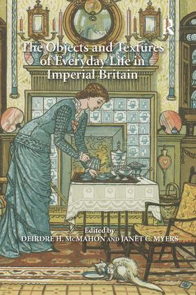 The Objects and Textures of Everyday Life in Imperial Britain: 1st Edition (Hardback) book cover