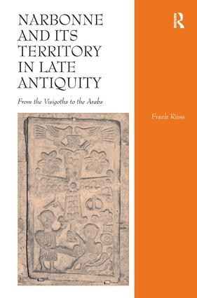 Narbonne and its Territory in Late Antiquity: From the Visigoths to the Arabs, 1st Edition (Hardback) book cover