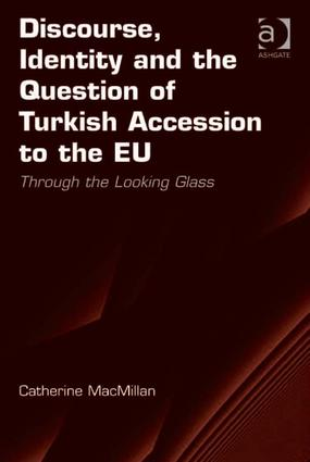Discourse, Identity and the Question of Turkish Accession to the EU: Through the Looking Glass, 1st Edition (Hardback) book cover
