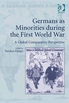 Germans as Minorities during the First World War: A Global Comparative Perspective, 1st Edition (Hardback) book cover