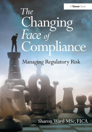 The Changing Face of Compliance: Managing Regulatory Risk (Hardback) book cover