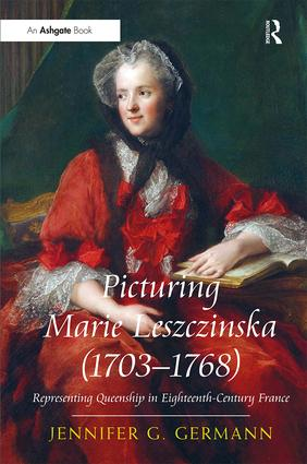 Picturing Marie Leszczinska (1703-1768): Representing Queenship in Eighteenth-Century France, 1st Edition (Hardback) book cover