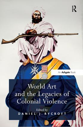 World Art and the Legacies of Colonial Violence: 1st Edition (Hardback) book cover
