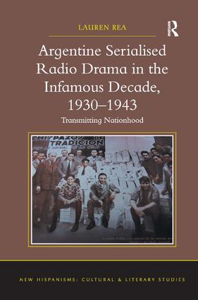 Argentine Serialised Radio Drama in the Infamous Decade, 1930–1943: Transmitting Nationhood (Hardback) book cover
