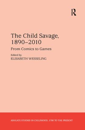 The Child Savage, 1890–2010: From Comics to Games, 1st Edition (Hardback) book cover