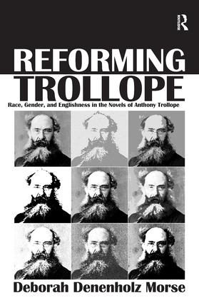 Reforming Trollope: Race, Gender, and Englishness in the Novels of Anthony Trollope, 1st Edition (Hardback) book cover