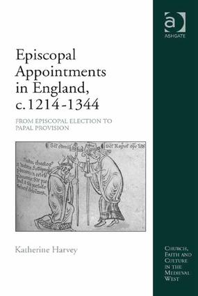 Episcopal Appointments in England, c. 1214–1344: From Episcopal Election to Papal Provision, 1st Edition (Hardback) book cover