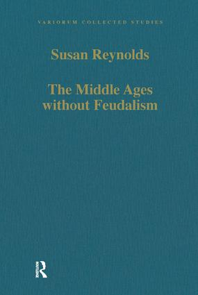 The Middle Ages without Feudalism: Essays in Criticism and Comparison on the Medieval West book cover