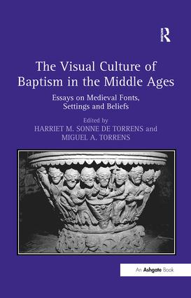 The Visual Culture of Baptism in the Middle Ages: Essays on Medieval Fonts, Settings and Beliefs book cover