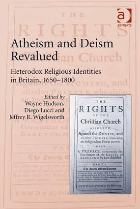 Atheism and Deism Revalued: Heterodox Religious Identities in Britain, 1650-1800, 1st Edition (Hardback) book cover