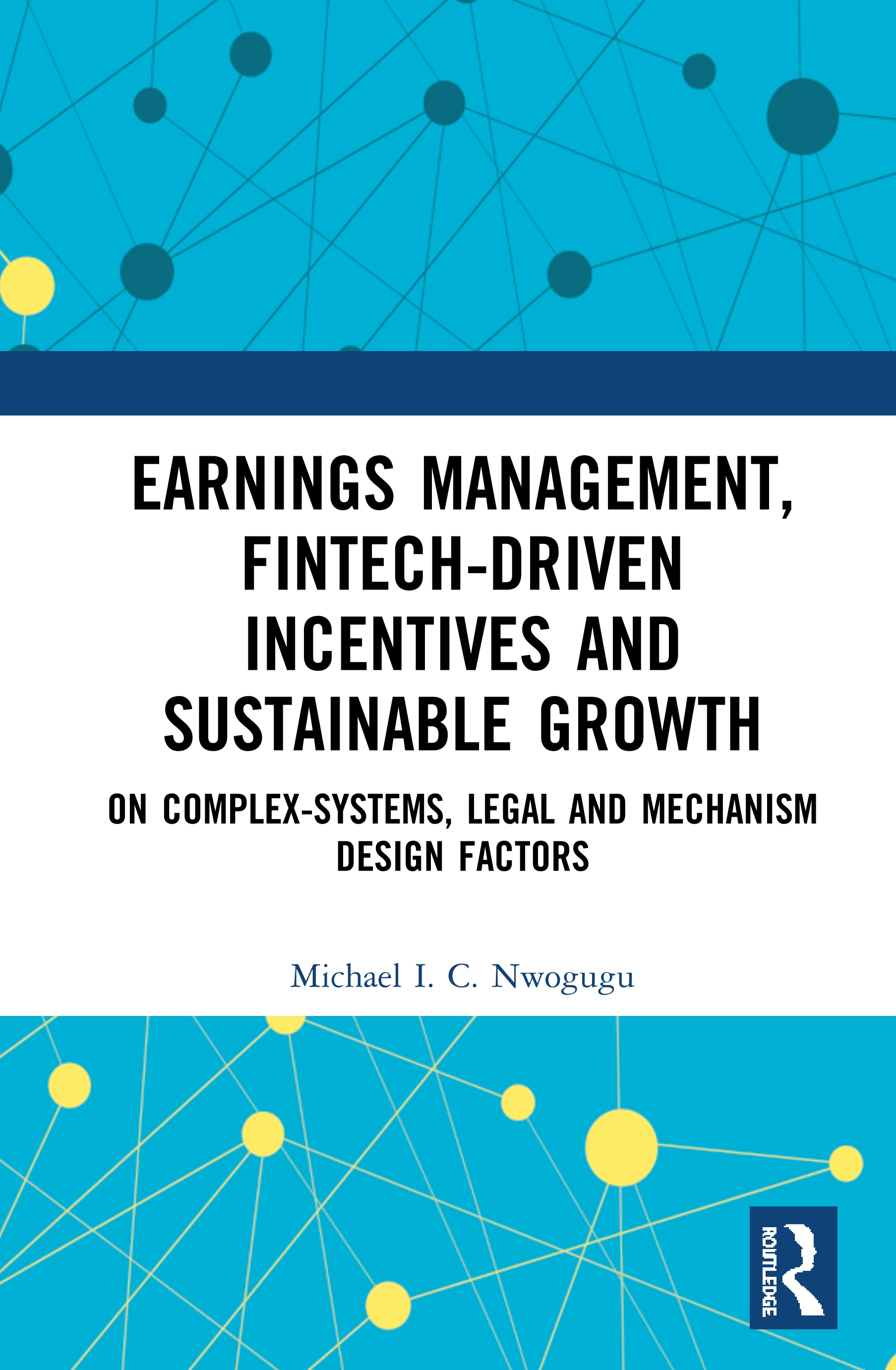 Earnings Management, Fintech-Driven Incentives and Sustainable Growth: On Complex Systems, Legal and Mechanism Design Factors book cover
