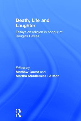 Death, Life and Laughter: Essays on religion in honour of Douglas Davies, 1st Edition (Paperback) book cover