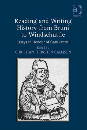 Reading and Writing History from Bruni to Windschuttle: Essays in Honour of Gary Ianziti, 1st Edition (Hardback) book cover