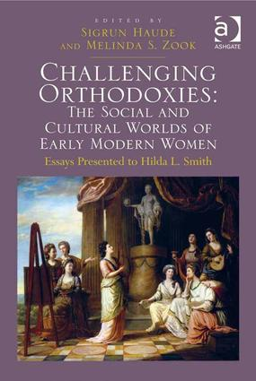 Challenging Orthodoxies: The Social and Cultural Worlds of Early Modern Women: Essays Presented to Hilda L. Smith, 1st Edition (e-Book) book cover