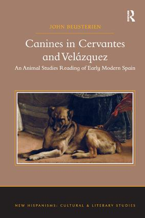 Canines in Cervantes and Velázquez: An Animal Studies Reading of Early Modern Spain, 1st Edition (Hardback) book cover