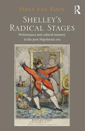 Shelley's Radical Stages: Performance and Cultural Memory in the Post-Napoleonic Era, 1st Edition (Hardback) book cover