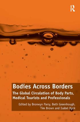 Bodies Across Borders: The Global Circulation of Body Parts, Medical Tourists and Professionals, 1st Edition (Hardback) book cover