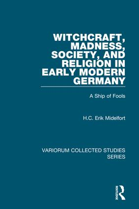 Witchcraft, Madness, Society, and Religion in Early Modern Germany