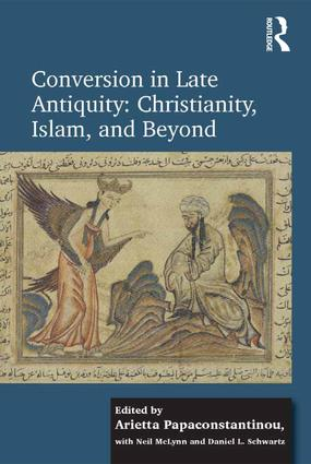 Conversion in Late Antiquity: Christianity, Islam, and Beyond: Papers from the Andrew W. Mellon Foundation Sawyer Seminar, University of Oxford, 2009-2010 (Hardback) book cover