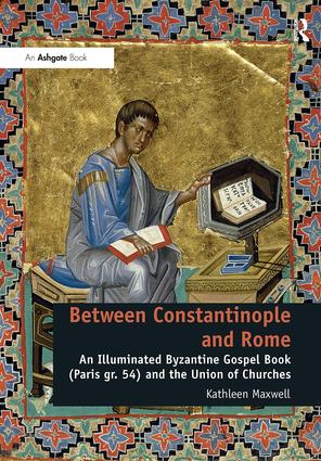 Between Constantinople and Rome: An Illuminated Byzantine Gospel Book (Paris gr. 54) and the Union of Churches, 1st Edition (Hardback) book cover
