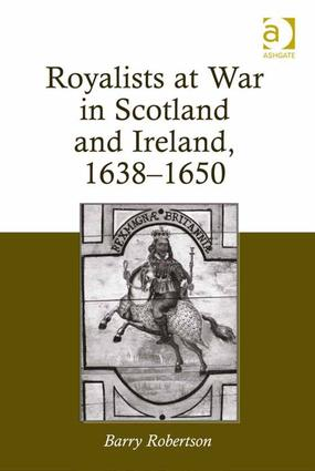 Royalists at War in Scotland and Ireland, 1638–1650: 1st Edition (Hardback) book cover