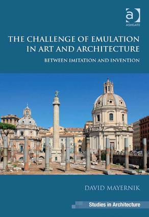 The Challenge of Emulation in Art and Architecture: Between Imitation and Invention, 1st Edition (Hardback) book cover