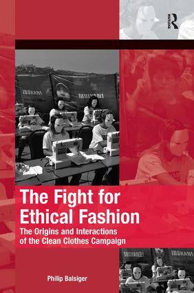 The Fight for Ethical Fashion: The Origins and Interactions of the Clean Clothes Campaign book cover