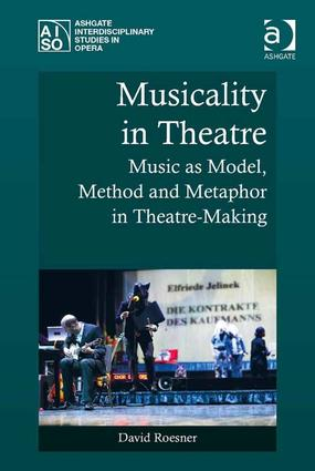 Musicality in Theatre: Music as Model, Method and Metaphor in Theatre-Making, 1st Edition (Hardback) book cover