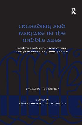 Crusading and Warfare in the Middle Ages: Realities and Representations. Essays in Honour of John France book cover