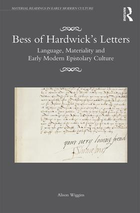 Bess of Hardwick's Letters: Language, Materiality, and Early Modern Epistolary Culture (Hardback) book cover