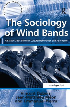 The Sociology of Wind Bands: Amateur Music Between Cultural Domination and Autonomy (Hardback) book cover
