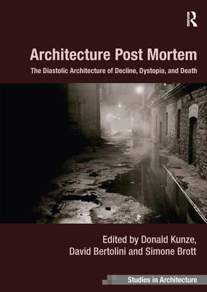 Architecture Post Mortem: The Diastolic Architecture of Decline, Dystopia, and Death, 1st Edition (Hardback) book cover