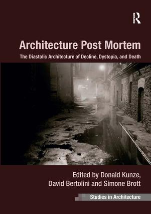 Architecture Post Mortem: The Diastolic Architecture of Decline, Dystopia, and Death, 1st Edition (Paperback) book cover