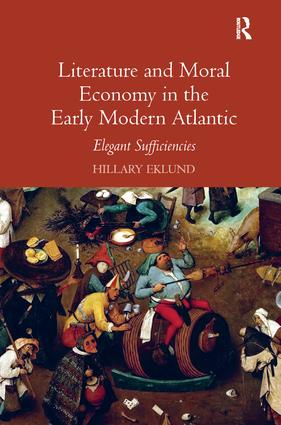 Literature and Moral Economy in the Early Modern Atlantic: Elegant Sufficiencies, 1st Edition (Hardback) book cover