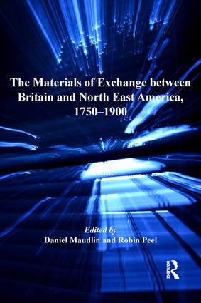 The Materials of Exchange between Britain and North East America, 1750-1900: 1st Edition (Hardback) book cover