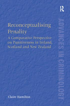 Reconceptualising Penality: A Comparative Perspective on Punitiveness in Ireland, Scotland and New Zealand, 1st Edition (Hardback) book cover