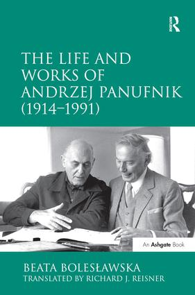 The Life and Works of Andrzej Panufnik (1914–1991): 1st Edition (Hardback) book cover