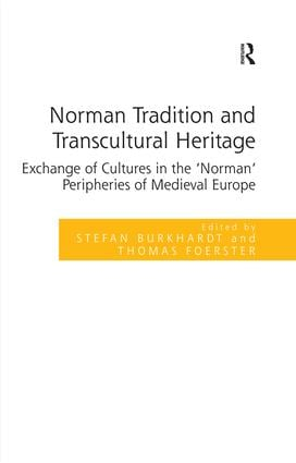 Norman Tradition and Transcultural Heritage: Exchange of Cultures in the 'Norman' Peripheries of Medieval Europe (Hardback) book cover